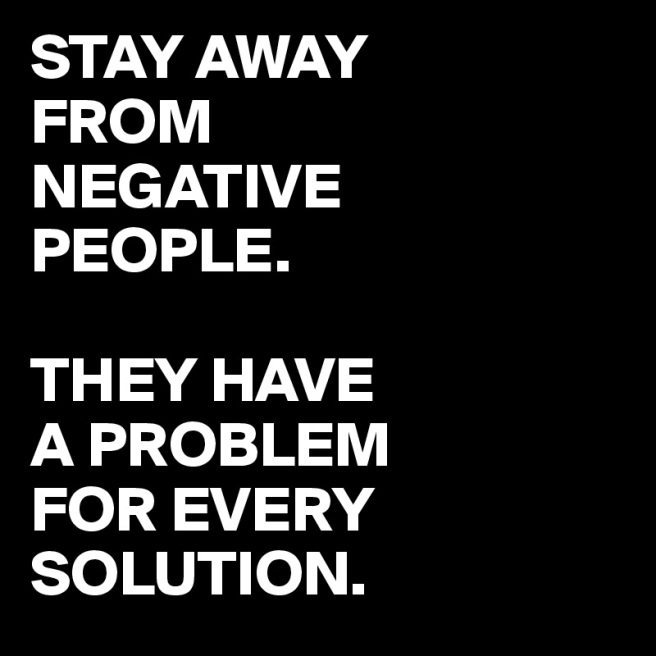 STAY-AWAY-FROM-NEGATIVE-PEOPLE-THEY-HAVE-A-PROBLEM.jpg